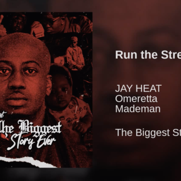 "Jay Heat feat. Omeretta ""Run The Streets"""